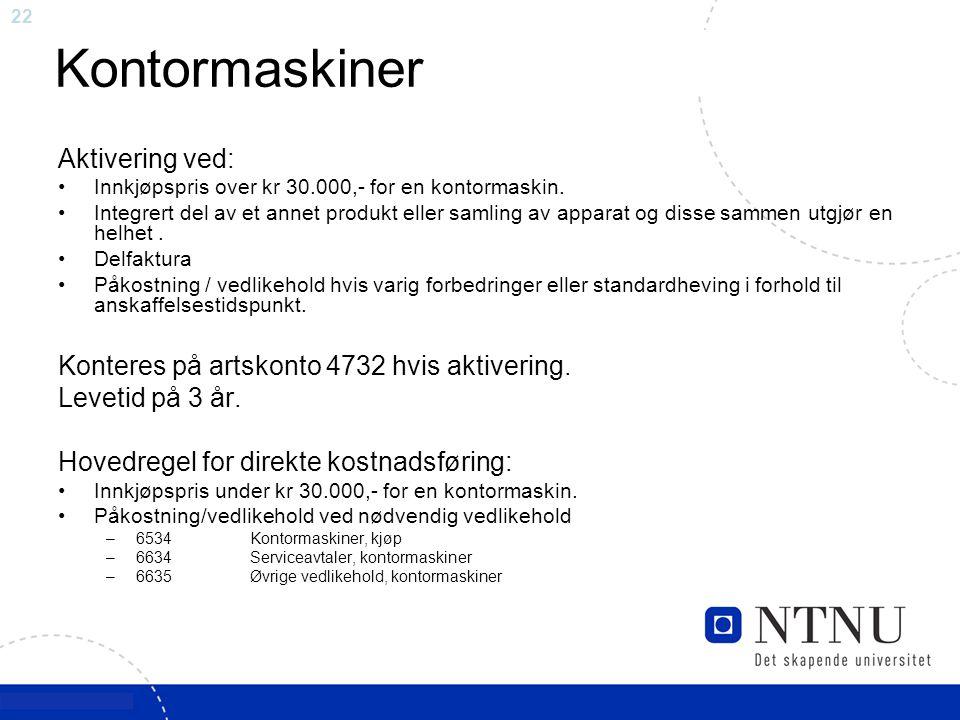 22 Kontormaskiner Aktivering ved: Innkjøpspris over kr 30.000,- for en kontormaskin. Integrert del av et annet produkt eller samling av apparat og dis