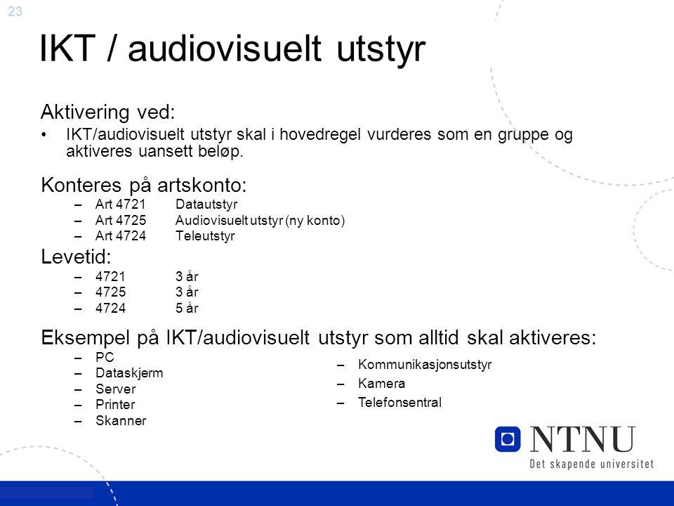 23 Aktivering ved: IKT/audiovisuelt utstyr skal i hovedregel vurderes som en gruppe og aktiveres uansett beløp. Konteres på artskonto: –Art 4721Dataut