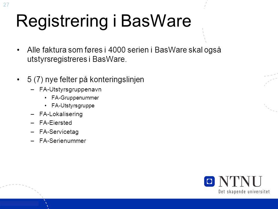 27 Registrering i BasWare Alle faktura som føres i 4000 serien i BasWare skal også utstyrsregistreres i BasWare. 5 (7) nye felter på konteringslinjen