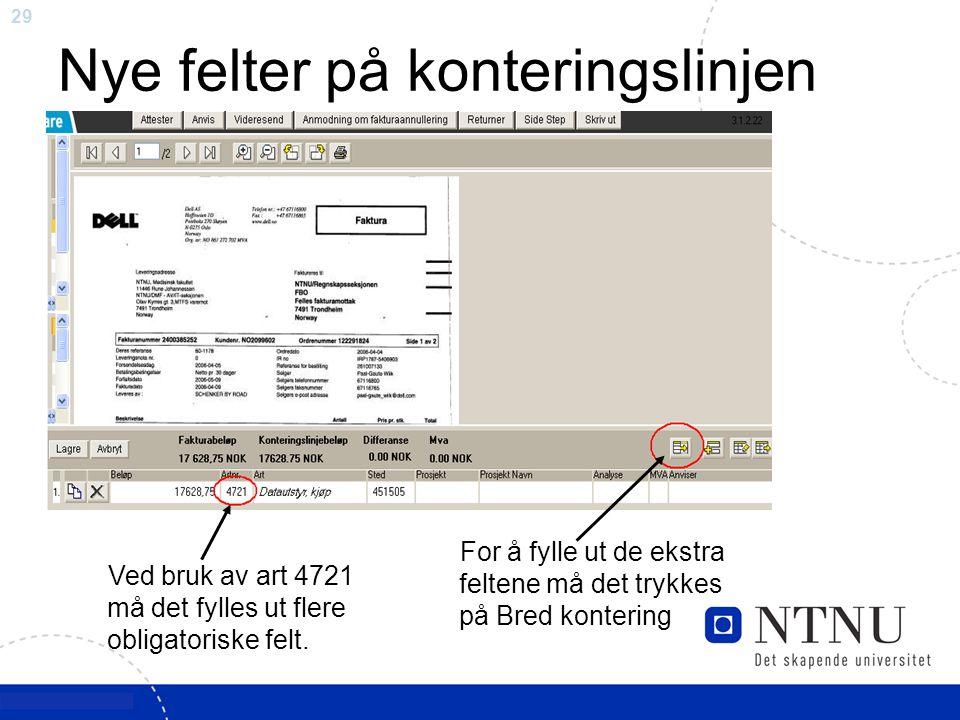 29 Nye felter på konteringslinjen Ved bruk av art 4721 må det fylles ut flere obligatoriske felt. For å fylle ut de ekstra feltene må det trykkes på B