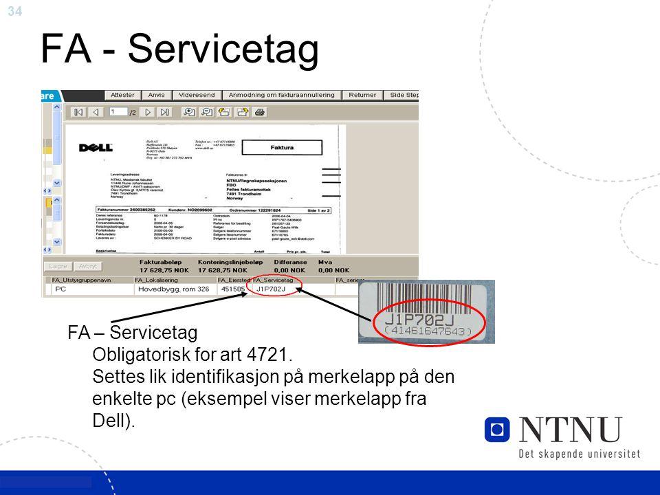 34 FA - Servicetag FA – Servicetag Obligatorisk for art 4721. Settes lik identifikasjon på merkelapp på den enkelte pc (eksempel viser merkelapp fra D