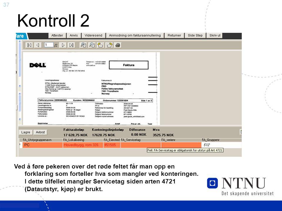 37 Kontroll 2 Ved å føre pekeren over det røde feltet får man opp en forklaring som forteller hva som mangler ved konteringen. I dette tilfellet mangl