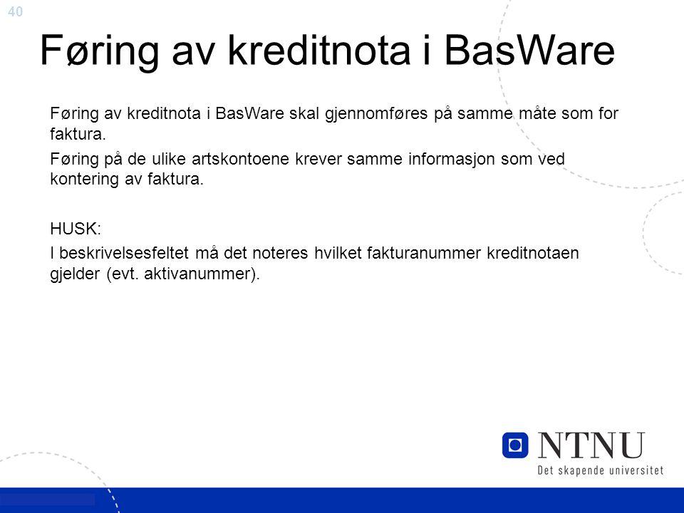 40 Føring av kreditnota i BasWare Føring av kreditnota i BasWare skal gjennomføres på samme måte som for faktura. Føring på de ulike artskontoene krev