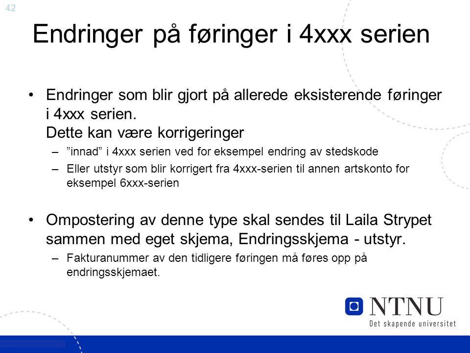 """42 Endringer på føringer i 4xxx serien Endringer som blir gjort på allerede eksisterende føringer i 4xxx serien. Dette kan være korrigeringer –""""innad"""""""
