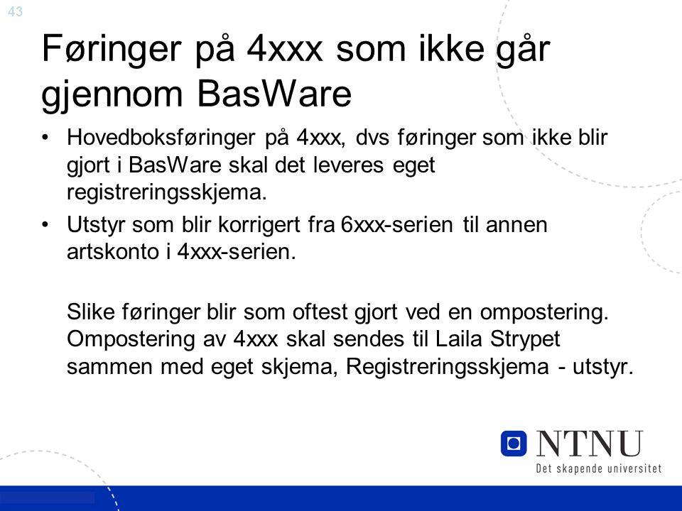 43 Føringer på 4xxx som ikke går gjennom BasWare Hovedboksføringer på 4xxx, dvs føringer som ikke blir gjort i BasWare skal det leveres eget registrer