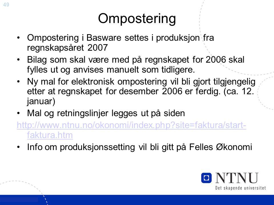 49 Ompostering Ompostering i Basware settes i produksjon fra regnskapsåret 2007 Bilag som skal være med på regnskapet for 2006 skal fylles ut og anvis