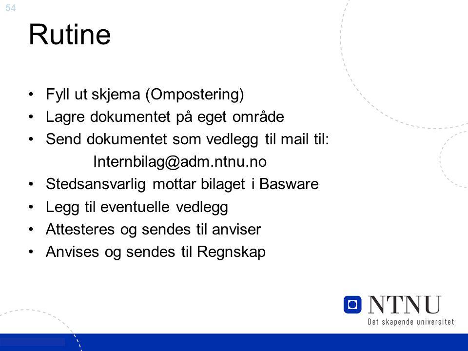 54 Rutine Fyll ut skjema (Ompostering) Lagre dokumentet på eget område Send dokumentet som vedlegg til mail til: Internbilag@adm.ntnu.no Stedsansvarli