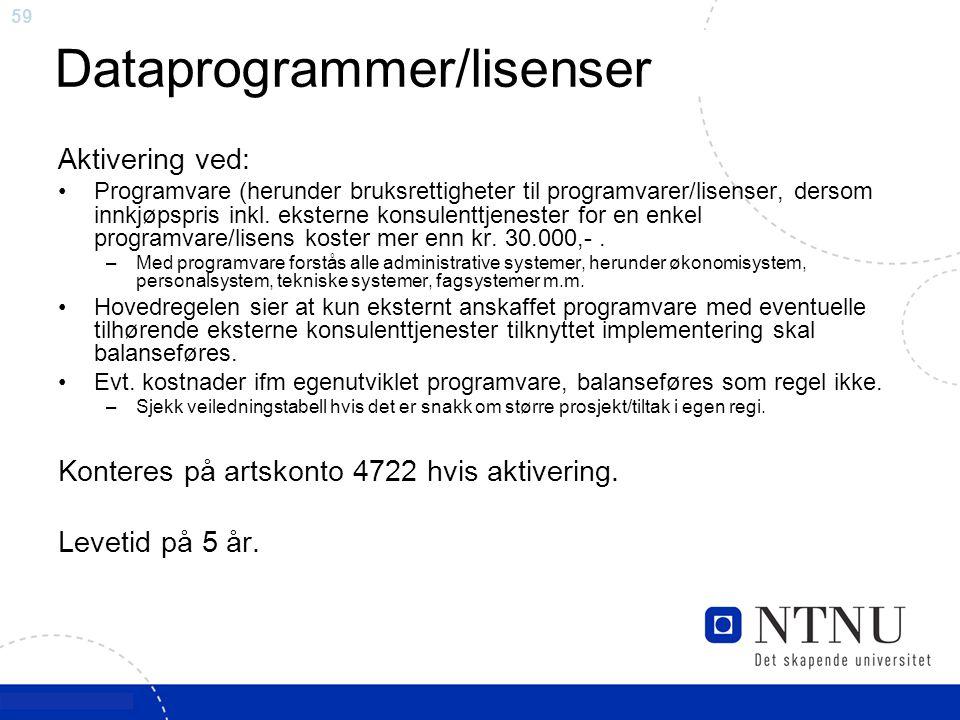 59 Dataprogrammer/lisenser Aktivering ved: Programvare (herunder bruksrettigheter til programvarer/lisenser, dersom innkjøpspris inkl. eksterne konsul