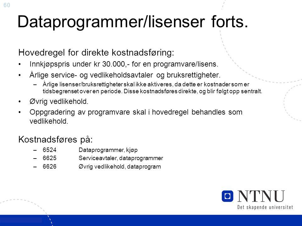 60 Dataprogrammer/lisenser forts. Hovedregel for direkte kostnadsføring: Innkjøpspris under kr 30.000,- for en programvare/lisens. Årlige service- og