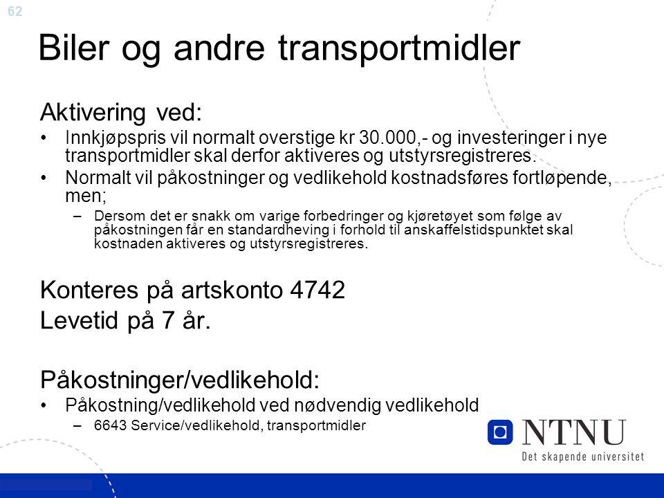 62 Biler og andre transportmidler Aktivering ved: Innkjøpspris vil normalt overstige kr 30.000,- og investeringer i nye transportmidler skal derfor ak