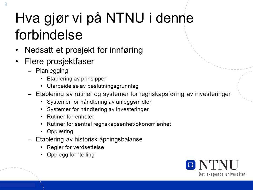 9 Hva gjør vi på NTNU i denne forbindelse Nedsatt et prosjekt for innføring Flere prosjektfaser –Planlegging Etablering av prinsipper Utarbeidelse av
