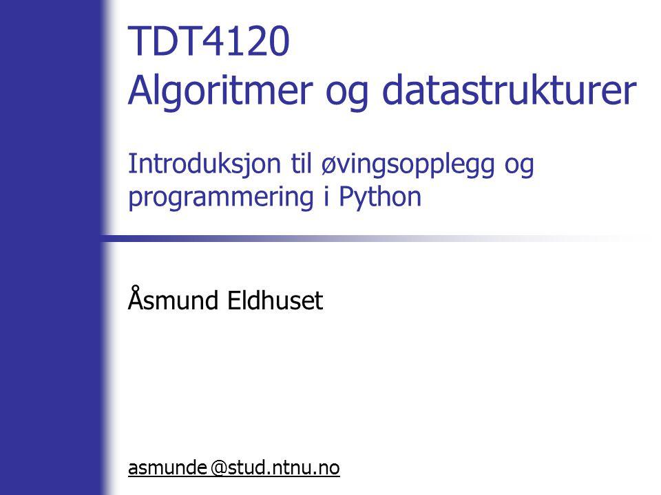 @ TDT4120 Algoritmer og datastrukturer Introduksjon til øvingsopplegg og programmering i Python Åsmund Eldhuset asmunde stud.ntnu.no