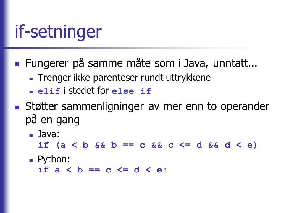 if-setninger Fungerer på samme måte som i Java, unntatt...