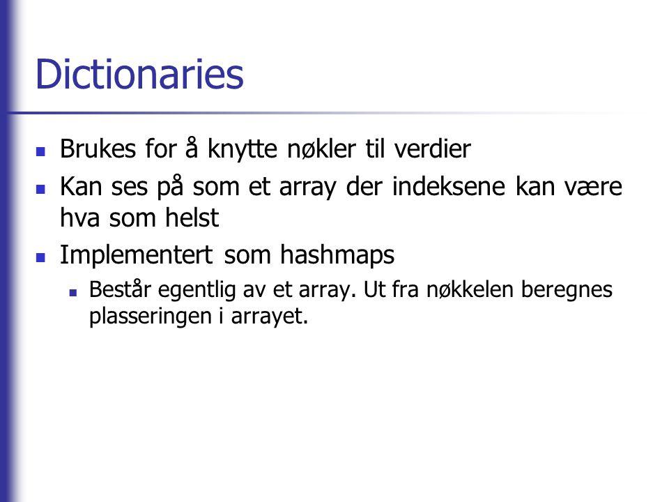 Dictionaries Brukes for å knytte nøkler til verdier Kan ses på som et array der indeksene kan være hva som helst Implementert som hashmaps Består egentlig av et array.