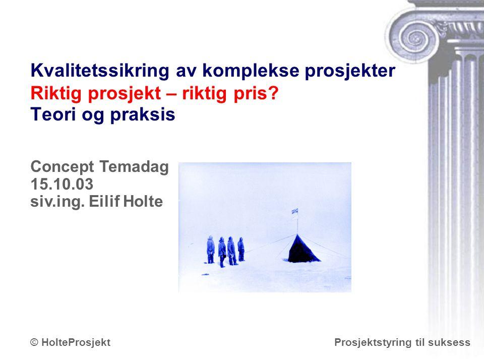 www.holteprosjekt.no Prosjektstyring til suksess© HolteProsjekt Kvalitetssikring av komplekse prosjekter Riktig prosjekt – riktig pris? Teori og praks