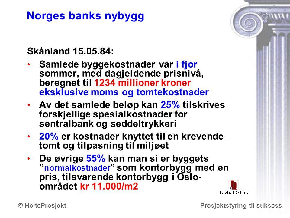 www.holteprosjekt.no Prosjektstyring til suksess© HolteProsjekt Norges banks nybygg Skånland 15.05.84: Samlede byggekostnader var i fjor sommer, med d