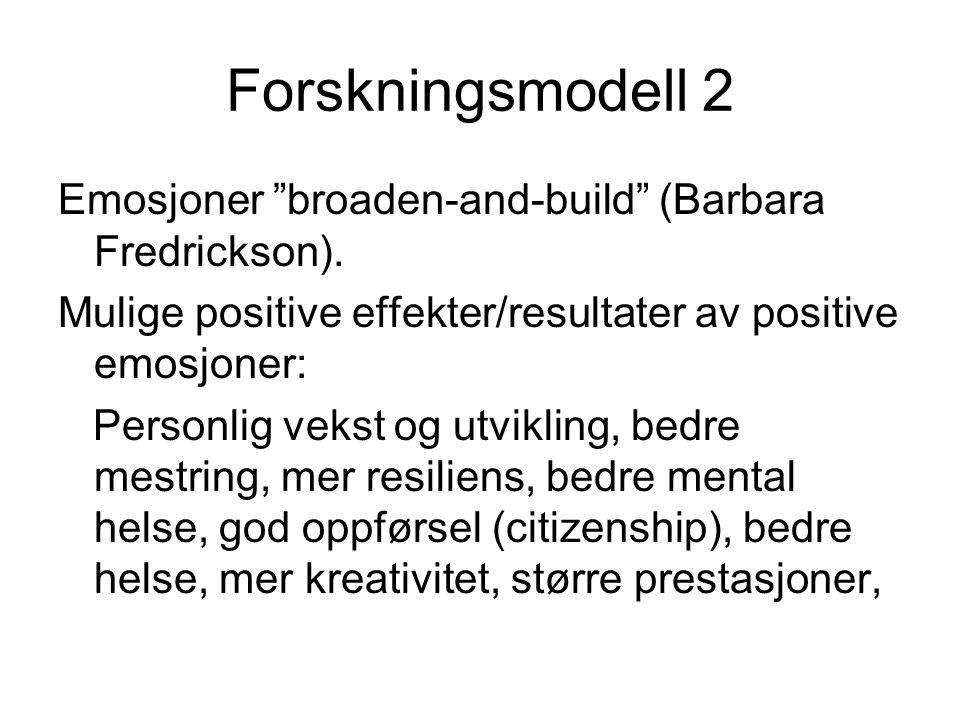 """Forskningsmodell 2 Emosjoner """"broaden-and-build"""" (Barbara Fredrickson). Mulige positive effekter/resultater av positive emosjoner: Personlig vekst og"""