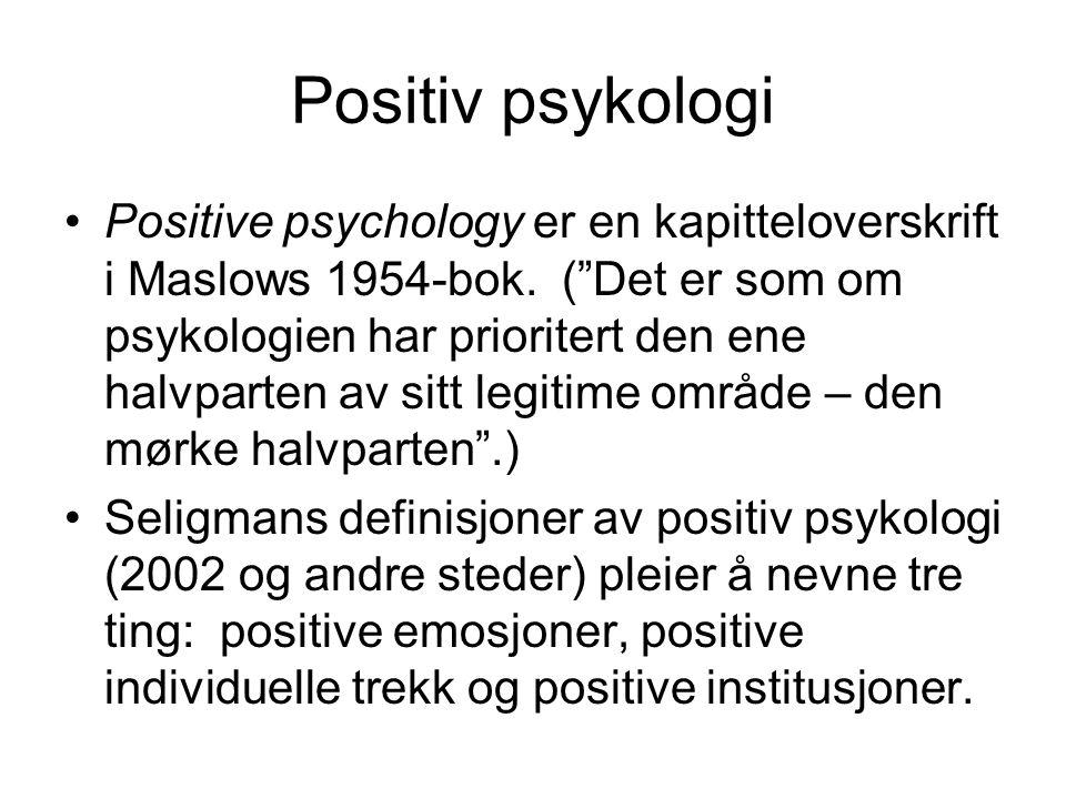 """Positiv psykologi Positive psychology er en kapitteloverskrift i Maslows 1954-bok. (""""Det er som om psykologien har prioritert den ene halvparten av si"""