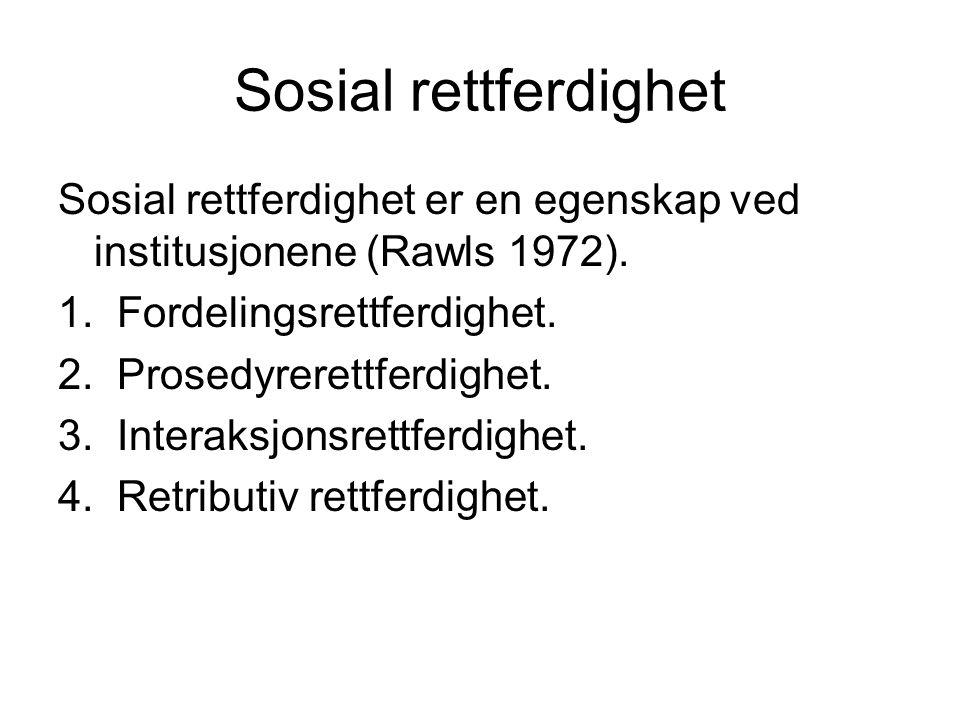 Sosial rettferdighet Sosial rettferdighet er en egenskap ved institusjonene (Rawls 1972). 1. Fordelingsrettferdighet. 2. Prosedyrerettferdighet. 3. In
