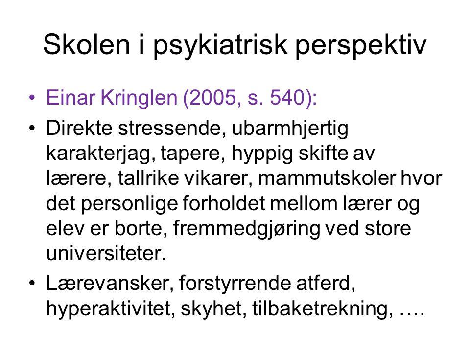 Skolen i psykiatrisk perspektiv Einar Kringlen (2005, s. 540): Direkte stressende, ubarmhjertig karakterjag, tapere, hyppig skifte av lærere, tallrike