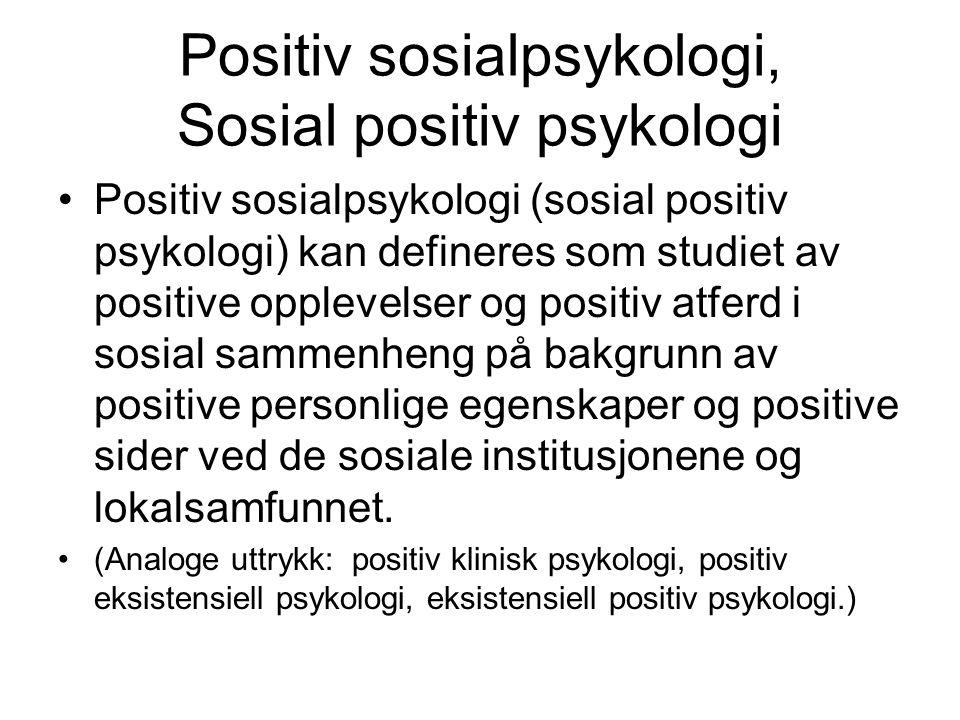 Positiv sosialpsykologi, Sosial positiv psykologi Positiv sosialpsykologi (sosial positiv psykologi) kan defineres som studiet av positive opplevelser og positiv atferd i sosial sammenheng på bakgrunn av positive personlige egenskaper og positive sider ved de sosiale institusjonene og lokalsamfunnet.