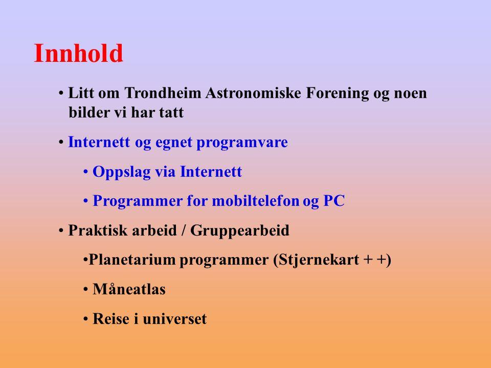Innhold Litt om Trondheim Astronomiske Forening og noen bilder vi har tatt Internett og egnet programvare Oppslag via Internett Programmer for mobilte