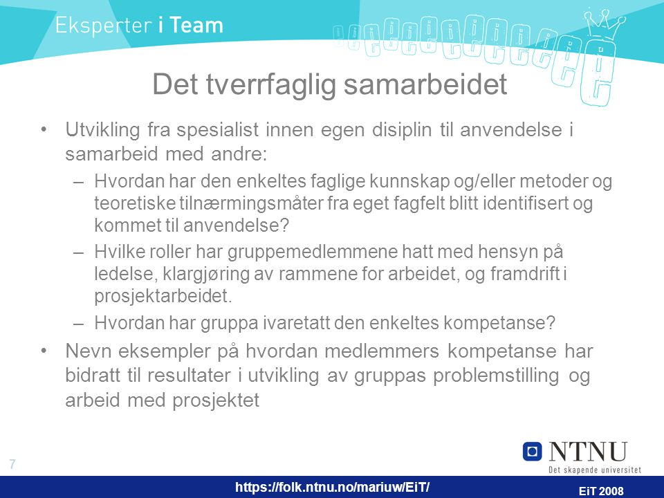 https://folk.ntnu.no/mariuw/EiT/ 8 EiT 2008 Gruppeprosessuelle aspekter Hvordan har samspillet i gruppa utviklet seg gjennom semesteret.