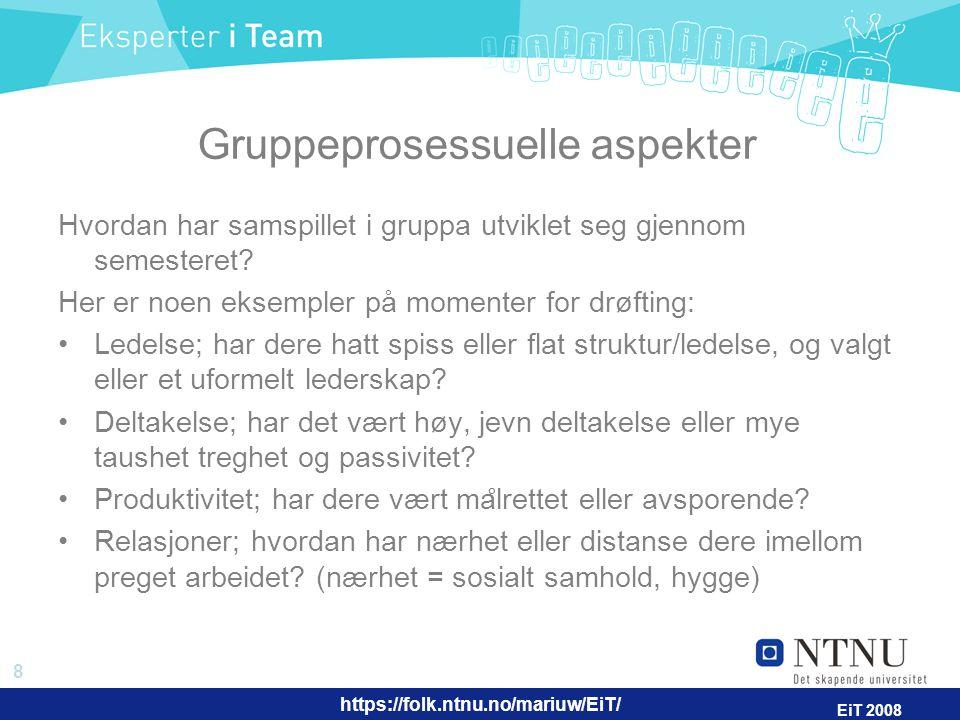 https://folk.ntnu.no/mariuw/EiT/ 9 EiT 2008 Respekt for rammevilkår; har dere respektert egne mål og avtaler.