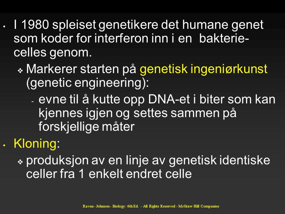 Raven - Johnson - Biology: 6th Ed. - All Rights Reserved - McGraw Hill Companies I 1980 spleiset genetikere det humane genet som koder for interferon