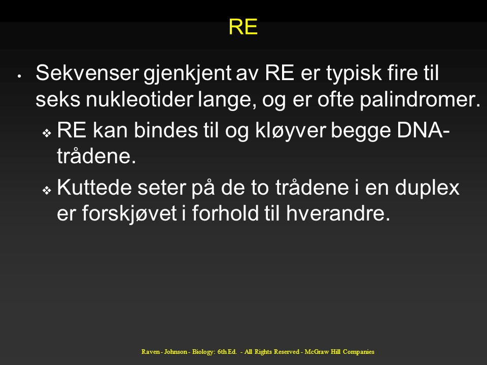 Raven - Johnson - Biology: 6th Ed. - All Rights Reserved - McGraw Hill Companies RE Sekvenser gjenkjent av RE er typisk fire til seks nukleotider lang