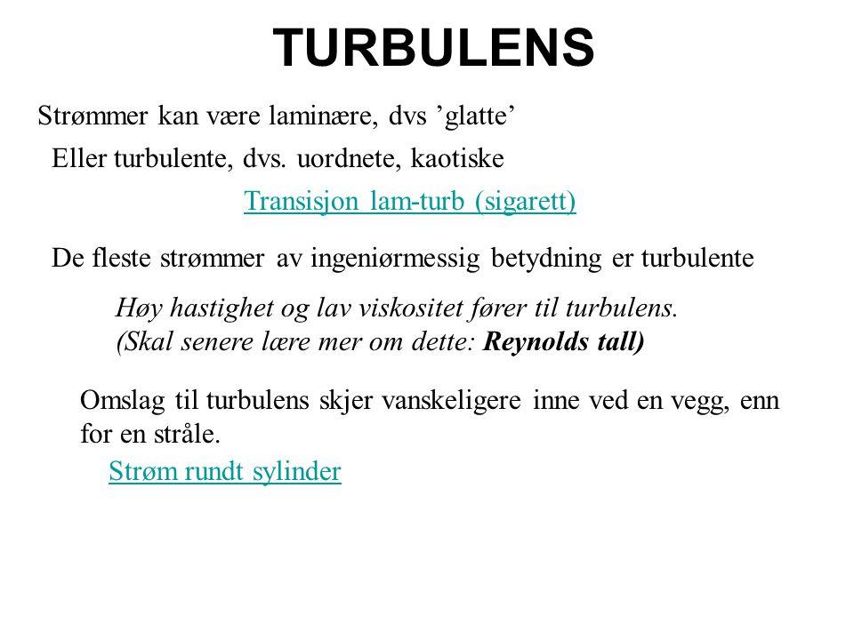 TURBULENS Strømmer kan være laminære, dvs 'glatte' Eller turbulente, dvs.