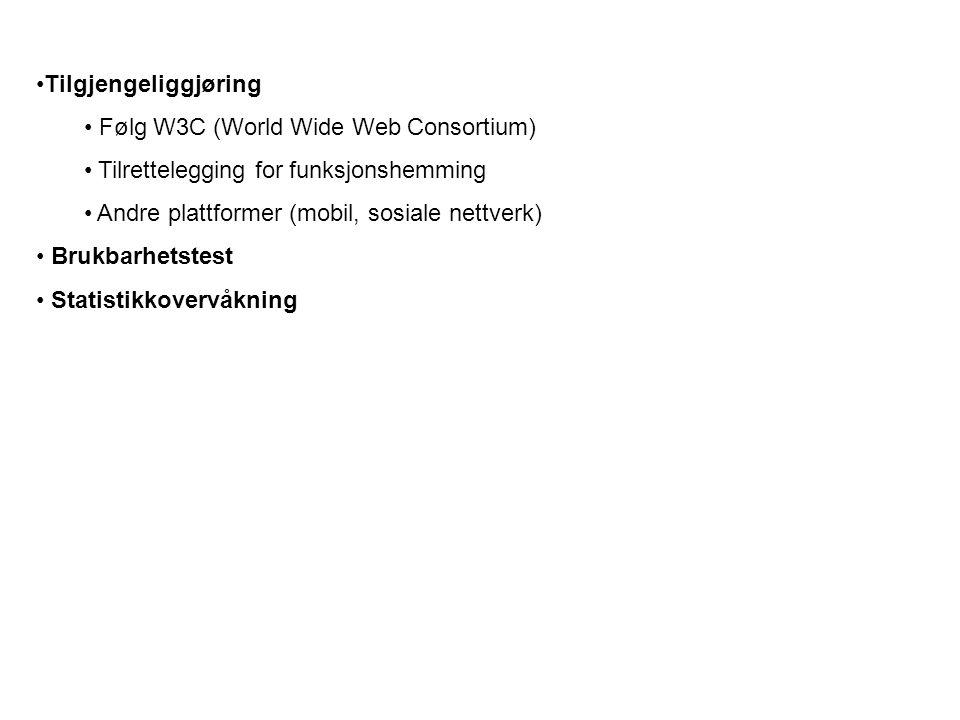 Tilgjengeliggjøring Følg W3C (World Wide Web Consortium) Tilrettelegging for funksjonshemming Andre plattformer (mobil, sosiale nettverk) Brukbarhetstest Statistikkovervåkning
