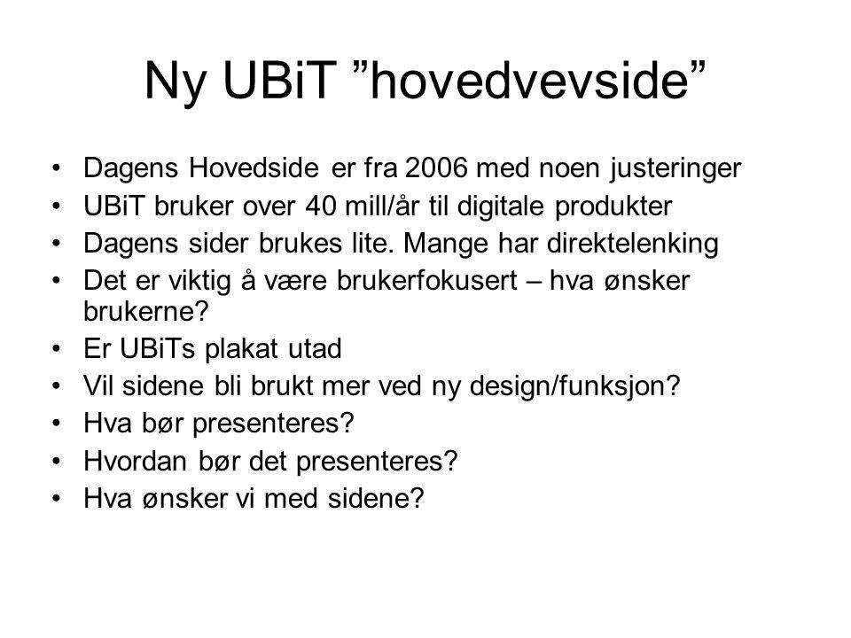 Ny UBiT hovedvevside Dagens Hovedside er fra 2006 med noen justeringer UBiT bruker over 40 mill/år til digitale produkter Dagens sider brukes lite.