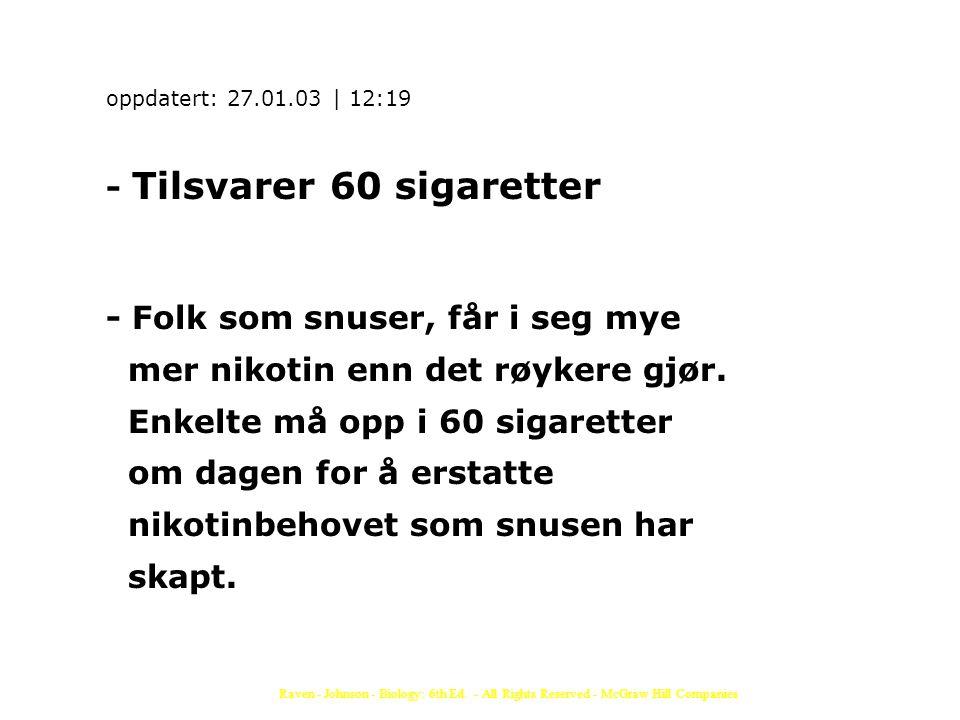 oppdatert: 27.01.03 | 12:19 - Tilsvarer 60 sigaretter - Folk som snuser, får i seg mye mer nikotin enn det røykere gjør. Enkelte må opp i 60 sigarette