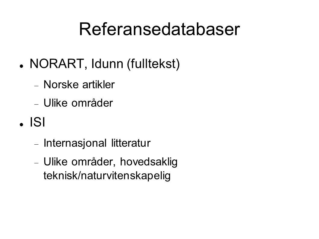 Referansedatabaser NORART, Idunn (fulltekst)  Norske artikler  Ulike områder ISI  Internasjonal litteratur  Ulike områder, hovedsaklig teknisk/naturvitenskapelig