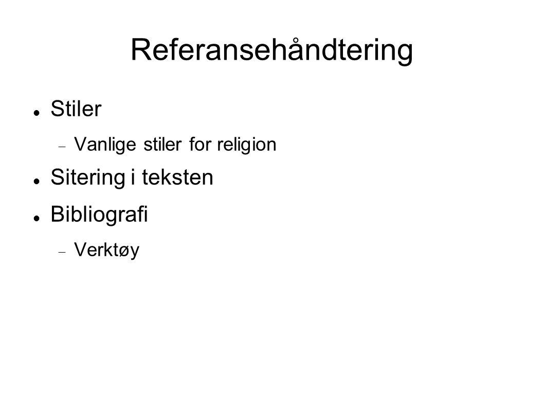 Referansehåndtering Stiler  Vanlige stiler for religion Sitering i teksten Bibliografi  Verktøy