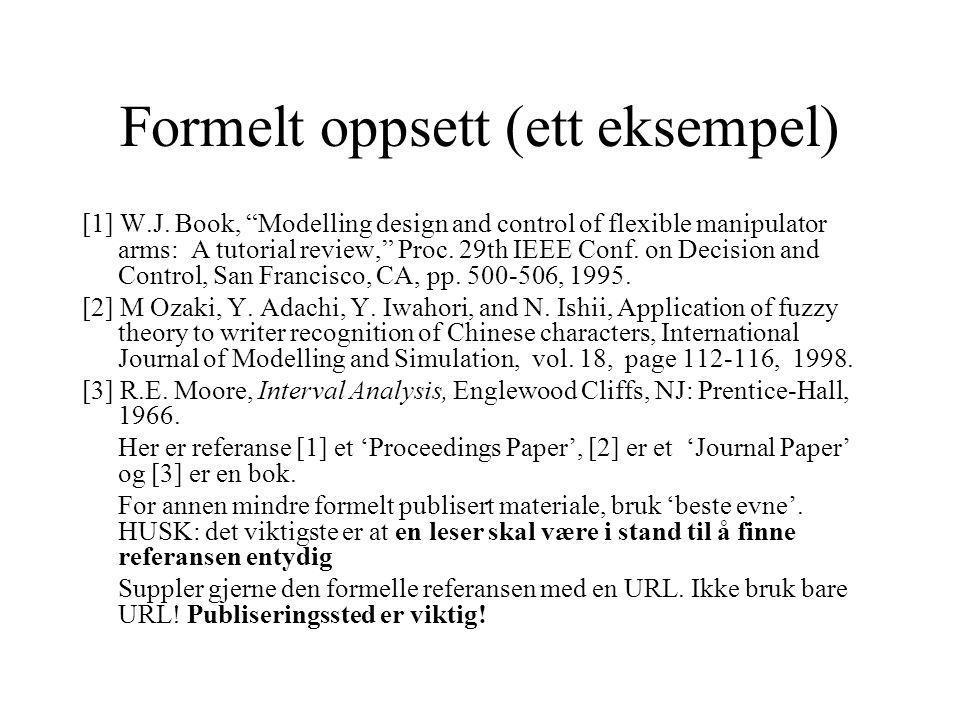 Hvorfor skrive hvor ting er publisert (selv om du har en URL) En URL kan endre seg, det er nå en ting, men VIKTIGERE: Det er viktig informasjon om og hvor en artikkel er publisert –Ellers kan man ikke se forskjell på en skikkelig bok skrevet av en professor, og av en rapport som en 17åring har lagt ut på Internett –Formelt publisert materiale har gått gjennom kvalitetskontroll