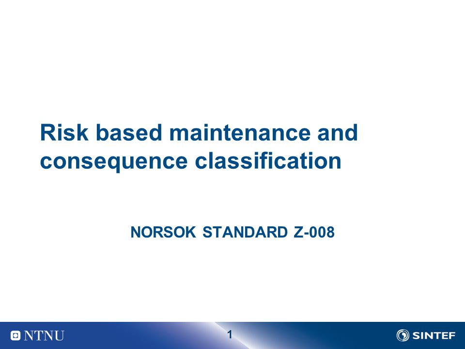 1 Risk based maintenance and consequence classification NORSOK STANDARD Z-008