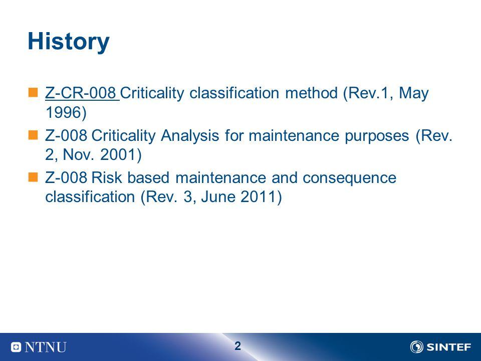 2 History Z-CR-008 Criticality classification method (Rev.1, May 1996) Z-008 Criticality Analysis for maintenance purposes (Rev. 2, Nov. 2001) Z-008 R