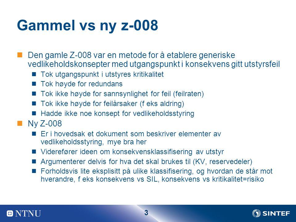 3 Gammel vs ny z-008 Den gamle Z-008 var en metode for å etablere generiske vedlikeholdskonsepter med utgangspunkt i konsekvens gitt utstyrsfeil Tok u
