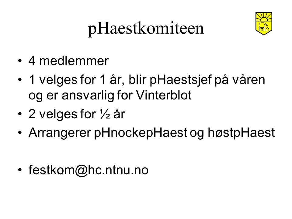 pHaestkomiteen 4 medlemmer 1 velges for 1 år, blir pHaestsjef på våren og er ansvarlig for Vinterblot 2 velges for ½ år Arrangerer pHnockepHaest og høstpHaest festkom@hc.ntnu.no
