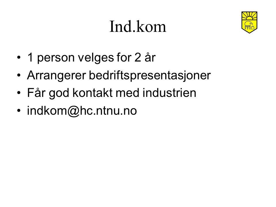 Ind.kom 1 person velges for 2 år Arrangerer bedriftspresentasjoner Får god kontakt med industrien indkom@hc.ntnu.no