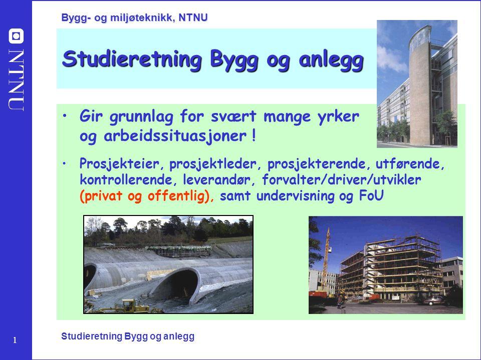 1 Bygg- og miljøteknikk, NTNU Studieretning Bygg og anlegg Gir grunnlag for svært mange yrker og arbeidssituasjoner ! Prosjekteier, prosjektleder, pro
