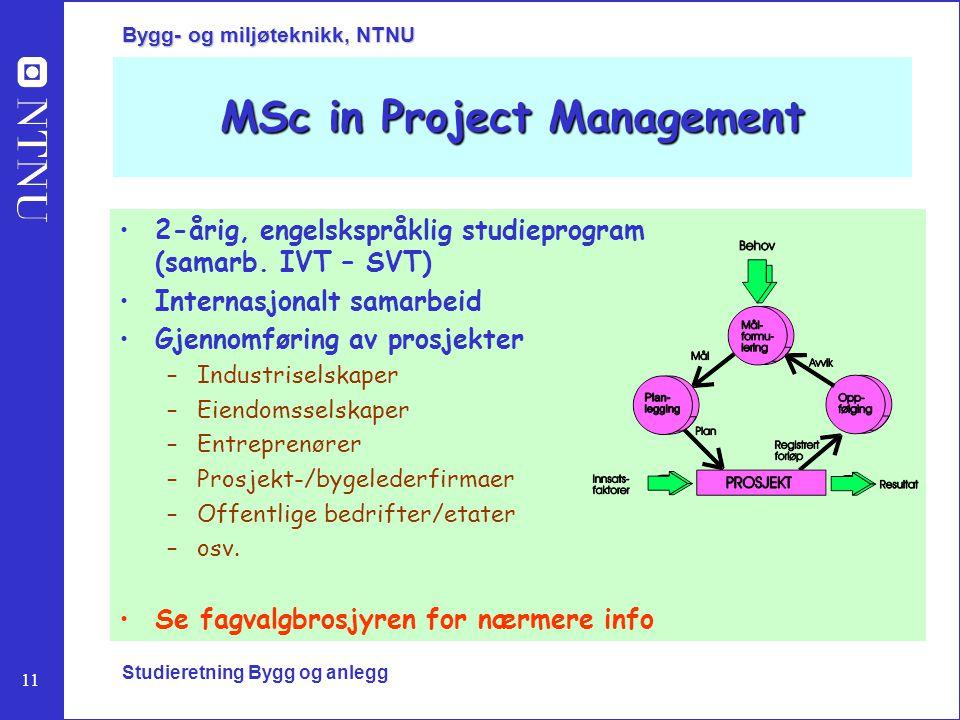 11 Bygg- og miljøteknikk, NTNU Studieretning Bygg og anlegg MSc in Project Management 2-årig, engelskspråklig studieprogram (samarb. IVT – SVT) Intern
