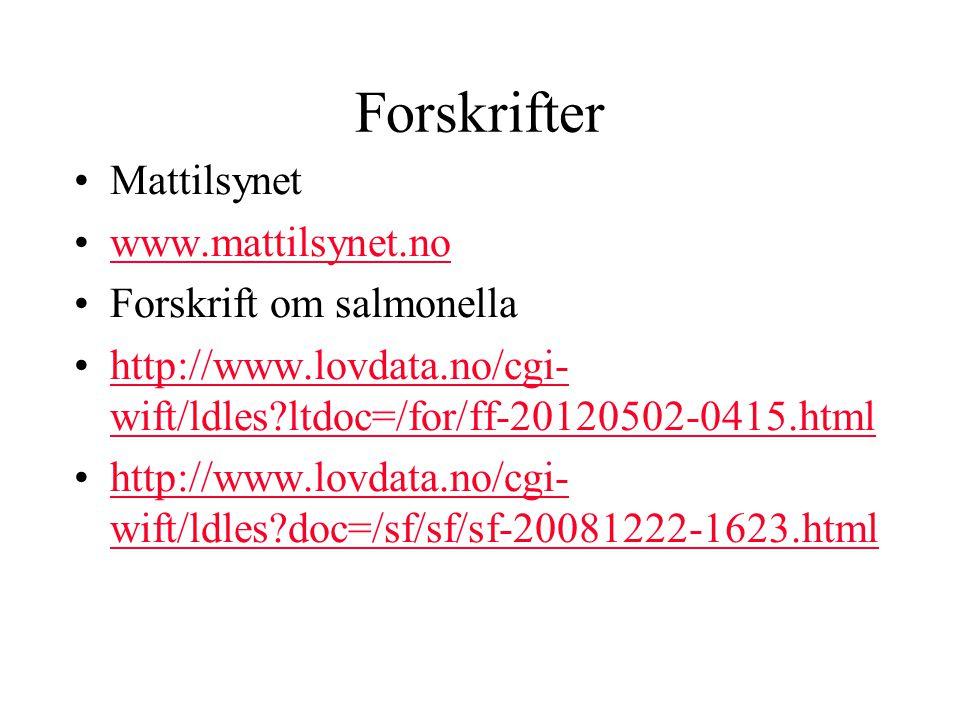 Forskrifter Mattilsynet www.mattilsynet.no Forskrift om salmonella http://www.lovdata.no/cgi- wift/ldles?ltdoc=/for/ff-20120502-0415.htmlhttp://www.lovdata.no/cgi- wift/ldles?ltdoc=/for/ff-20120502-0415.html http://www.lovdata.no/cgi- wift/ldles?doc=/sf/sf/sf-20081222-1623.htmlhttp://www.lovdata.no/cgi- wift/ldles?doc=/sf/sf/sf-20081222-1623.html