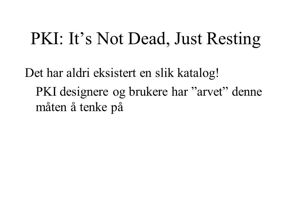 PKI: It's Not Dead, Just Resting Det har aldri eksistert en slik katalog.
