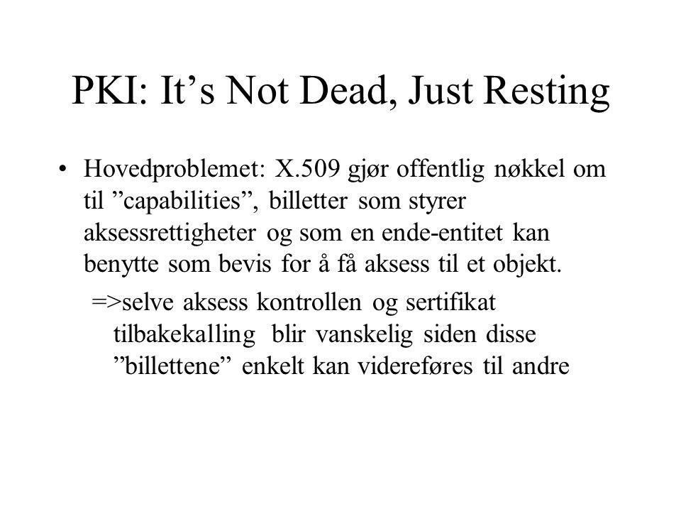 PKI: It's Not Dead, Just Resting Hovedproblemet: X.509 gjør offentlig nøkkel om til capabilities , billetter som styrer aksessrettigheter og som en ende-entitet kan benytte som bevis for å få aksess til et objekt.