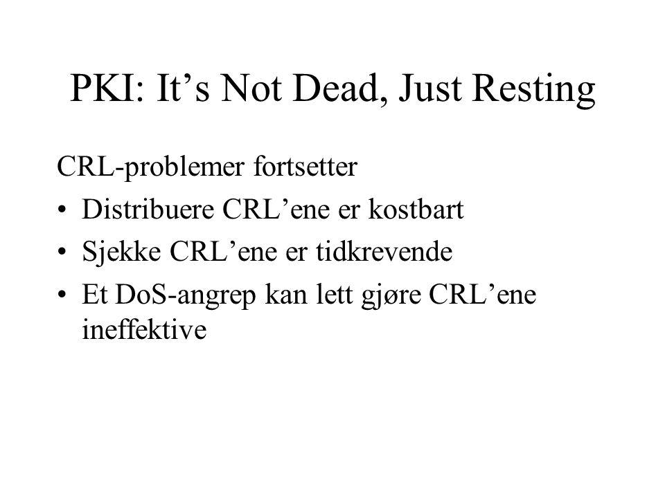 PKI: It's Not Dead, Just Resting CRL-problemer fortsetter Distribuere CRL'ene er kostbart Sjekke CRL'ene er tidkrevende Et DoS-angrep kan lett gjøre CRL'ene ineffektive