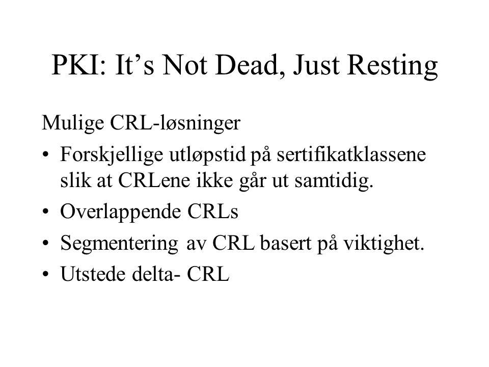 PKI: It's Not Dead, Just Resting Mulige CRL-løsninger Forskjellige utløpstid på sertifikatklassene slik at CRLene ikke går ut samtidig.