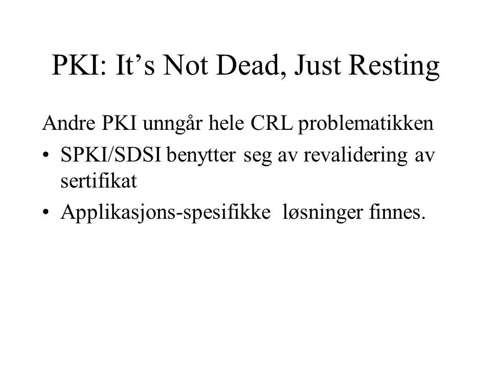 PKI: It's Not Dead, Just Resting Andre PKI unngår hele CRL problematikken SPKI/SDSI benytter seg av revalidering av sertifikat Applikasjons-spesifikke løsninger finnes.
